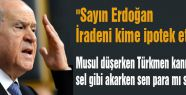 """""""Sayın Erdoğan İradeni kime ipotek ettirdin"""""""