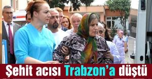 Şehit acısı Trabzon'a düştü...