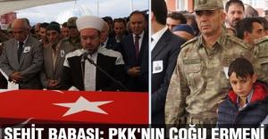 Şehit Babası; PKK'nın Çoğu Ermeni