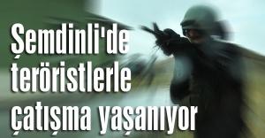 Şemdinli'de teröristlerle çatışma yaşanıyor
