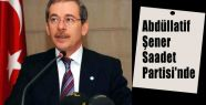Şener, Artık Saadet Partisi'nde
