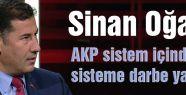 Sinan Oğan; AKP sistem içinden sisteme darbe yapıyor…