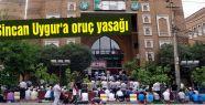 Sincan Uygur'a oruç yasağı