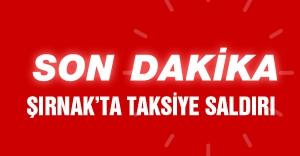 Şırnak'ta taksi saldırısı..