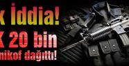 Şok İddia: PKK 20 bin kalaşnikof dağıttı!