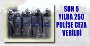Son 5 Yılda 250 Polise Ceza Verildi