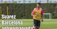Suarez Barcelona antrenmanında