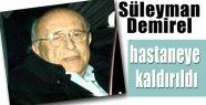 Süleyman Demirel Hastaneye Kaldırıldı
