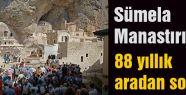 Sümela Manastırı'nda 88 yıl aradan sonra...