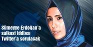Sümeyye Erdoğan'a suikast iddiası Twitter'a sorulacak