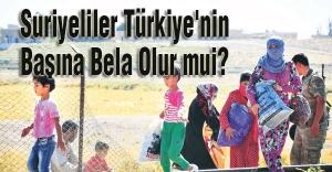 Suriyeliler Türkiye'nin Başına Bela Olur mu?