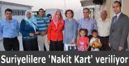 Suriyelilere 'Nakit Kart' veriliyor...