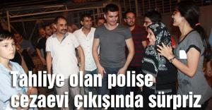 Tahliye olan polise cezaevi çıkışında sürpriz