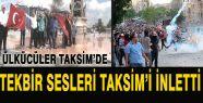 Taksim Ülkücü'lerin Tekbir Sesleri ile Yankılandı...