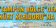 """TAMPON BÖLGE""DEN ""KÜRT KORİDORU""NA"