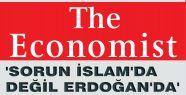 The Economist: Sorun İslam'da Değil Erdoğan'da