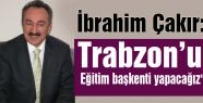 'Trabzon' eğitim başkenti yapacağız'