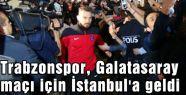 Trabzonspor İstanbul'da...
