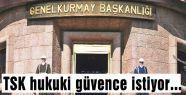 TSK hukuki güvence istiyor...