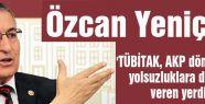 'TÜBİTAK, AKP döneminde yolsuzluklara destek veren yerdir'