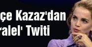 Tuğçe Kazaz'dan 'Paralel' Twiti
