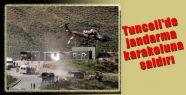 Tunceli'de Karakoluna Saldırı
