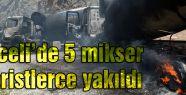 Tunceli'de teröristler  5 Mikseri yaktı