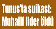 Tunus'ta Muhalif lider öldürüldü!