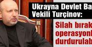 Turçinov, Silah bırakılırsa operasyonlar durdurulabilir