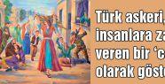 Türk Askeri Cani Olarak Gösterildi...