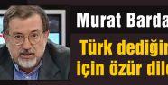 Türk dediğimiz için özür dileriz!