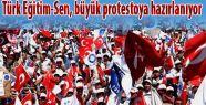 Türk Eğitim-Sen, büyük protestoya hazırlanıyor