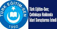 Türk Eğitim-Sen; Çetinkaya Hakkında İdari Soruşturma İstedi