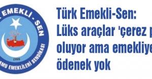 Türk Emekli-Sen: Lüks araçlar 'çerez parası' oluyor ama...