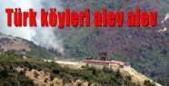 Türk köyleri alev alev