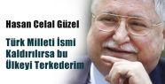 Türk Milleti İsmi Kaldırılırsa Ülkeyi Terkederim