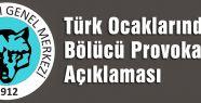 Türk Ocaklarından Bölücü Provokasyon Açıklaması