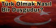 Türk Olmak Nasıl Bir Duygudur?