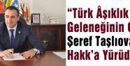 Türk Âşıklık Geleneğinin Çınarı Şeref Taşlıova Hakk'a Yürüdü