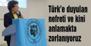 Türk'e duyulan nefreti ve kini anlamakta zorlanıyoruz