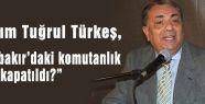 Türkeş: Diyarbakır'daki komutanlık neden kapatıldı?