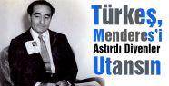Türkeş, Menderesi Astırdı Diyenler Utansın