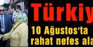 Türkiye 10 Ağustos'ta rahat nefes alacak