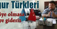 Uygurlar: Türkiye olmasa nereye gideriz