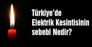 Türkiye'de Elektrik Kesintisinin sebebi Nedir?