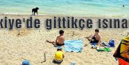 Türkiye'de gittikçe ısınacak