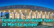 Türkiye'nin en büyük fuarı 25 Mart'ta açılıyor