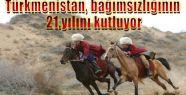 Türkmenistan, bağımsızlığının 21.yılını kutluyor