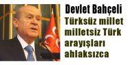 Türksüz millet milletsiz Türk arayışları ahlaksızca