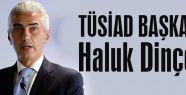 TÜSİAD'a Haluk Dinçer getirildi